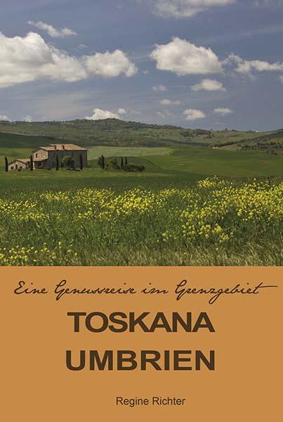 Toskana Umbrien | Eine Genussreise im Grenzgebiet