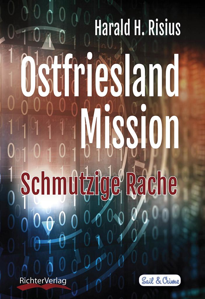 Ostfriesland Mission | Schmutzige Rache | Ostfrieslandkrimi mit Realitäts- und Regionalbezug